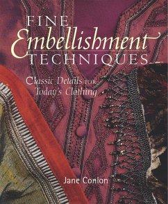 Fine Embellishment Techniques: Classic Details for Today's Clothing - Conlon, Jane