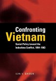 Confronting Vietnam: Soviet Policy Toward the Indochina Conflict, 1954-1963