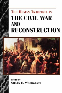 The Human Tradition in the Civil War and Reconstruction - Herausgeber: Woodworth, Steven E.