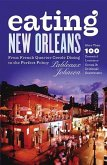 Eating New Orleans: From French Quarter Creole Dining to the Perfect Poboy