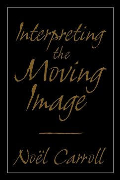 Interpreting the Moving Image - Carroll, Noel