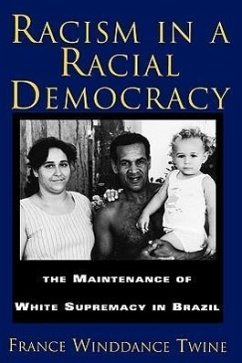 Racism in a Racial Democracy: The Maintenance of White Supremacy in Brazil - Twine, Francine Winddance