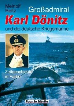 Großadmiral Karl Dönitz und die deutsche Kriegsmarine - Reitz, Meinolf