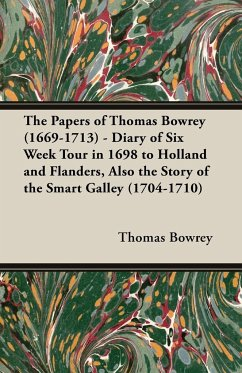 The Papers of Thomas Bowrey (1669-1713) - Diary of Six Week Tour in 1698 to Holland and Flanders, Also the Story of the Smart Galley (1704-1710)