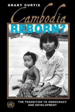 Cambodia Reborn?: The Transition to Democracy and Development - Curtis, Grant