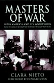 Masters of War: Latin America and the United States Aggression from the Cuban Revolution Through the Clinton Years