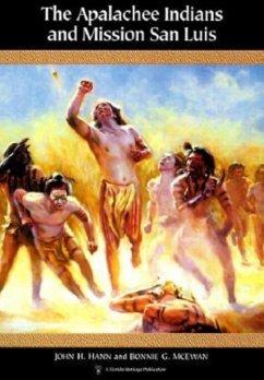 The Apalachee Indians and Mission San Luis - Hann, John H.; McEwan, Bonnie G.