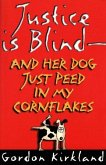 Justice is Blind: And Her Dog Just Peed in My Cornflakes