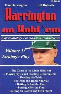 Harrington on Hold 'Em, Volume 1: Expert Strategy for No Limit Tournaments: Strategic Play - Harrington, Dan; Robertie, Bill