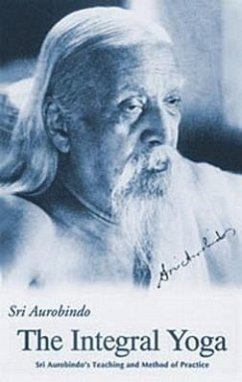 Integral Yoga: Sri Aurobindo's Teaching & Method of Practice Us Edition - Aurobindo