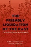 The Friendly Liquidation of the Past: The Politics of Diversity in Latin America