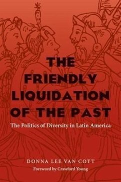 The Friendly Liquidation of the Past: The Politics of Diversity in Latin America - Cott, Donna Lee Van