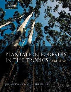 Plantation Forestry in the Tropics - Evans, Julian; Turnball, John W.; Turnbull, John W.