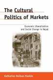 The Cultural Politics of Markets: Economic Liberalization and Social Change in Nepal