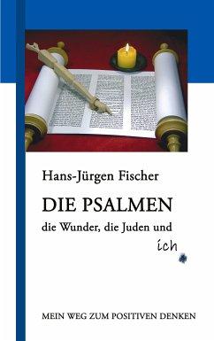 Die Psalmen, die Wunder, die Juden und ich - Fischer, Hans-Jürgen