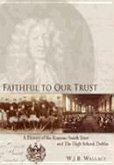 Faithful to Our Trust: A History of the Erasmus Smith Trust and the High School, Dublin