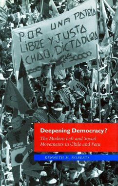 Deepening Democracy?: The Modern Left and Social Movements in Chile and Peru - Roberts, Kenneth M.