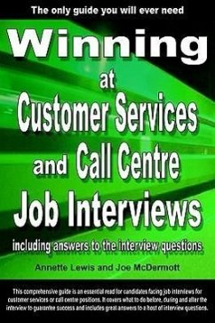Winning at Customer Services and Call Centre Job Interviews Including Answers to the Interview Questions - Lewis, Annette; McDermott, Joe