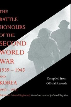 Battle Honours of the Second World War 1939 - 1945 and Korea 1950 - 1953 (British and Colonial Regiments) - Compiled from Official Records