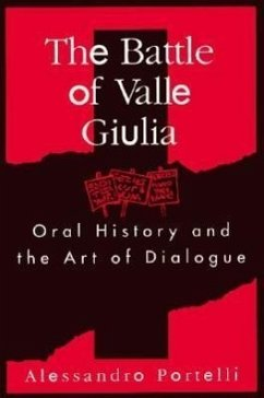 Battle of Valle Giulia: Oral History and the Art of Dialogue - Portelli, Alessandro