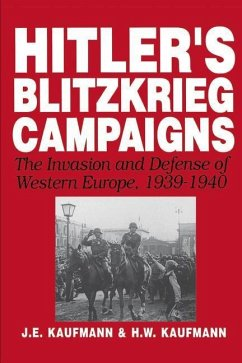 Hitler's Blitzkrieg Campaigns: The Invasion and Defense of Western Europe, 1939-1940 - Kaufmann, J. E.; Kaufmann, H. W.