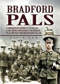 Bradford Pals: A Comprehensive History of the 16th,18th & 20th (Service) Battalions of the Prince of Wales Own West Yorkshire Regimen