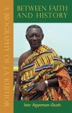 Between Faith and History: A Biography of J.A. Kufuor