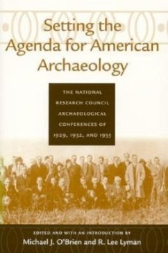 Setting the Agenda for American Archaeology: The National Research Council Archaeological Conferences of 1929, 1932, and 1935 - O'Brien, Michael J.; Lyman, R. Lee