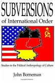 Subversions of International Order: Studies in the Political Anthropology of Culture