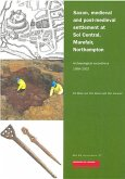 Saxon, Medieval and Post-Medieval Settlement at Sol Central, Marefair, Northampton: Archaeological Excavations 1998-2002