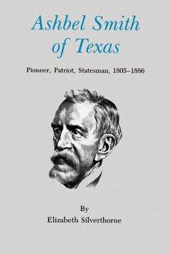 Ashbel Smith of Texas: Pioneer, Patriot, Statesman, 1805-1886 - Silverthorne, Elizabeth