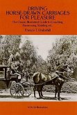 Driving Horse-Drawn Carriages for Pleasure: The Classic Illustrated Guide to Coaching, Harnessing, Stabling, Etc.
