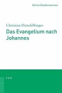 Das Evangelium nach Johannes - Dietzfelbinger, Christian
