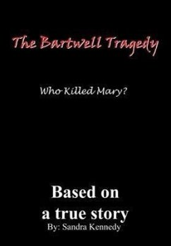 The Bartwell Tragedy-Who Killed Mary?: Based on a True Story