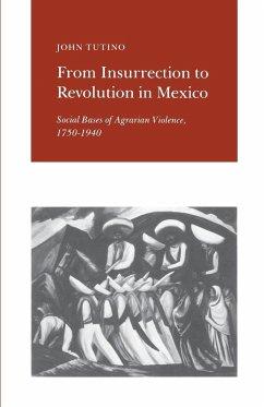 From Insurrection to Revolution in Mexico - Tutino, John