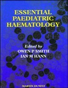 Essential Paediatric Haematology - Ian M Hann, MD FRCP FRCPath / Owen P Smith, MA FRCP FRCPath (eds.)