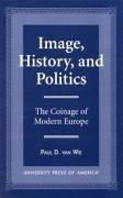 Image, History, and Politics - Wie, Paul D. Van