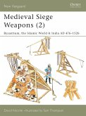Medieval Siege Weapons (2): Byzantium, the Islamic World & India Ad 476 1526