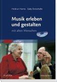Musik erleben und gestalten mit alten Menschen. Buch und CD