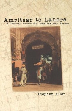 Amritsar to Lahore: A Journey Across the India-Pakistan Border - Alter, Stephen