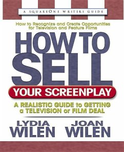 How to Sell Your Screenplay: A Realistic Guide to Getting a Television or Film Deal - Wilen, Lydia; Wilen, Joan