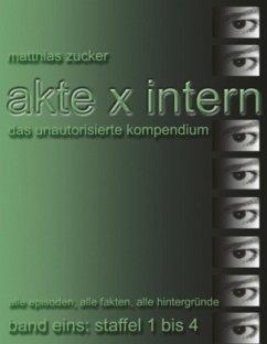 Akte X Intern - Das unautorisierte Kompendium, ...