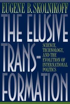 The Elusive Transformation: Science, Technology, and the Evolution of International Politics - Skolnikoff, Eugene B.