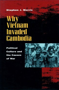 Why Vietnam Invaded Cambodia: Political Culture and the Causes of War - Morris, Stephen J.