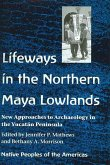 Lifeways in the Northern Maya Lowlands: New Approaches to Archaeology in the Yucatán Peninsula