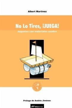 No Lo Tires, Juega!