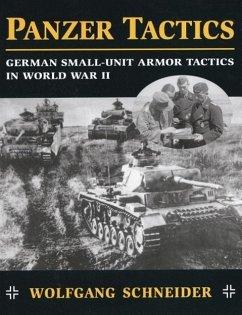 Panzer Tactics: German Small-Unit Armor Tactics in World War II - Schneider, Wolfgang