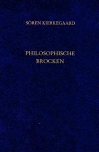 Philosophische Brocken. Gesammelte Werke und Tagebücher. 10. Abt. Bd. 6 - Kierkegaard, Sören
