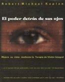 El Poder Detrás de Sus Ojos: Mejore Su Vista Mediante La Terapia de Visión Integral