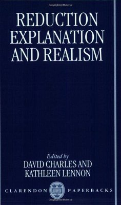 Reduction, Explanation, and Realism - Charles, David / Lennon, Kathleen (eds.)